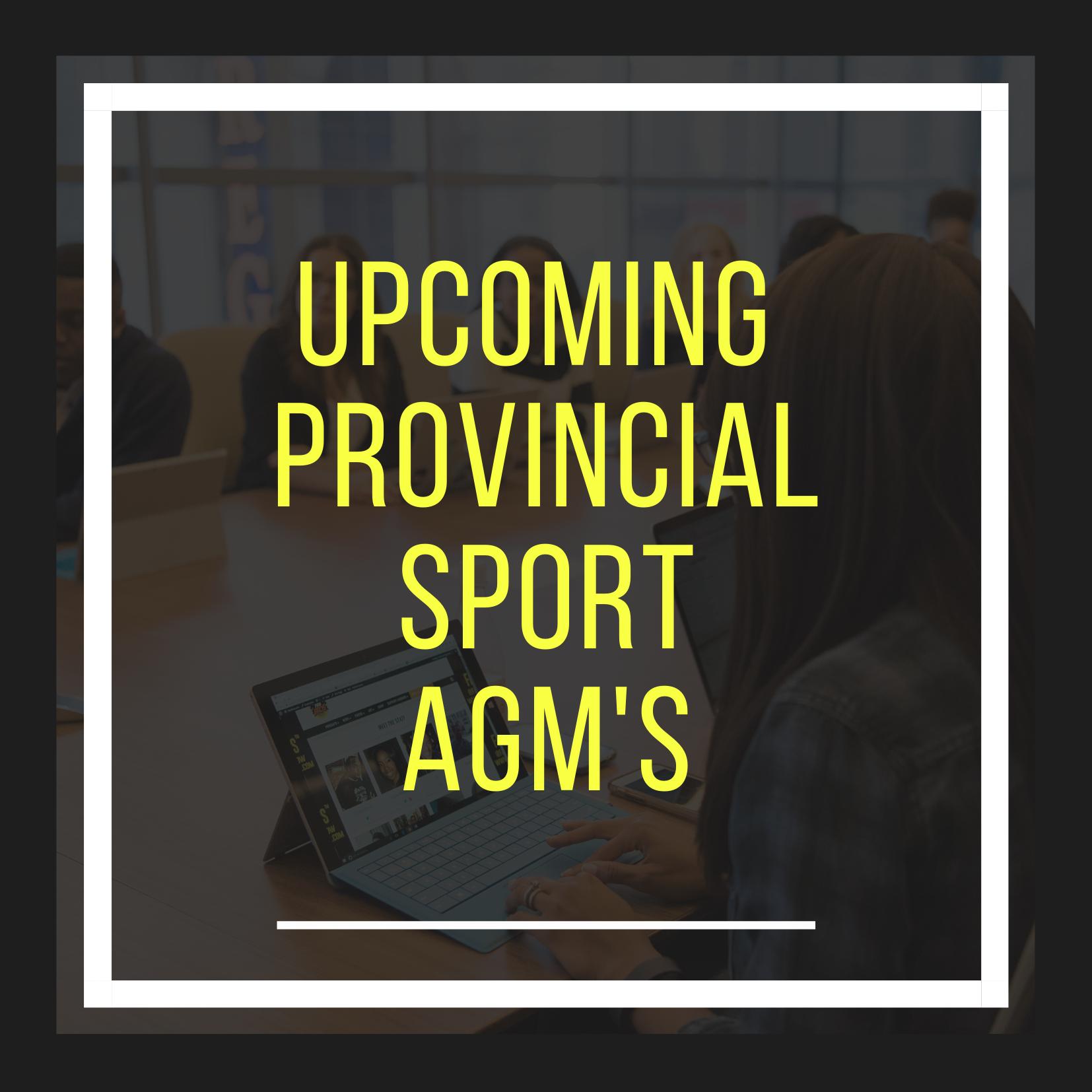 Upcoming Provincial Sport Annual General Meetings